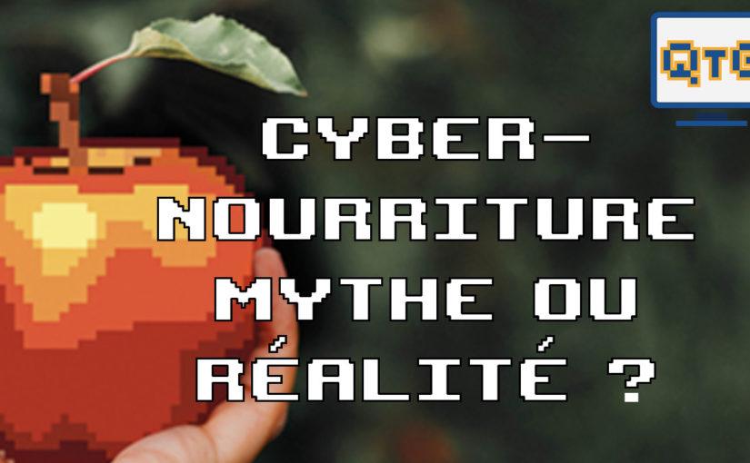 Cyber-Nourriture mythe ou réalité ?